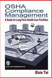 OSHA Compliance Management : A Guide for Long-Term Health Care Facilities, Tai, Elsie, 1566704189