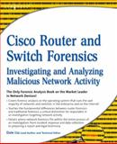 Cisco Router and Switch Forensics : Investigating and Analyzing Malicious Network Activity, Varsalone, Jesse and Liu, Dale, 1597494186