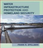 Water Infrastructure Protection and Homeland Security, Frank R. Spellman, 0865874182