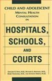Child and Adolescent Mental Health Consultation in Hospitals, Schools, and Courts, Fritz, Gregory K. and Mattison, Richard E., 0880484187