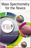 Mass Spectrometry for the Novice, Roboz, John and Greaves, John, 1420094181