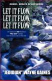 Let It Flow, Let It Flow, Let It Flow, Jedidiah Wayne Gaines, 1462674186