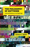 The Philosophy of Software : Code and Mediation in the Digital Age, Berry, David M., 0230244181