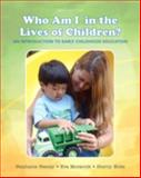Who Am I in the Lives of Children? an Introduction to Early Childhood Education, Feeney, Stephanie and Moravcik, Eva, 0133764184