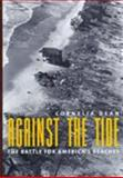 Against the Tide : The Battle for America's Beaches, Dean, Cornelia and Morrone, Juan J., 0231084188