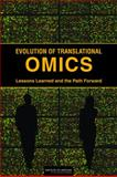 Evolution of Translational Omics : Lessons Learned and the Path Forward, Committee on the Review of Omics-Based Tests for Predicting Patient Outcomes in Clinical Trials and Board on Health Care Services, 0309224187