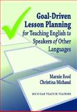 Goal-Driven Lesson Planning for Teaching English to Speakers of Other Languages, Reed and Reed, Marnie, 0472034189