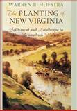 The Planting of New Virginia : Settlement and Landscape in the Shenandoah Valley, Hofstra, Warren R., 0801874181