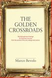 The Golden Crossroads : Multidisciplinary Findings for Business Success from the Worlds of Fine Arts, Design and Culture, Bevolo, Marco, 0230224180