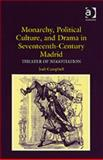 Monarchy Political Culture and Drama in Seventeenth-Century Madrid : Theater of Negotiation, Campbell, Jodi, 0754654184