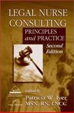 Legal Nurse Consulting : Principles and Practice, Iyer, Patricia W., 0849314186