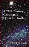 A 21st Century Christian's Quest for Truth, Lowell Jk Davis, 1452054185