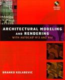 Architectural Modeling and Rendering with AutoCad R13 and R14, Kolarevic, Branko, 0471194182