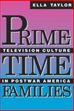 Prime-Time Families - Television Culture in Post-War America, Taylor, Ella, 0520074181