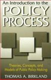 An Introduction to the Policy Process : Theories, Concepts and Models of Public Policy Making, Birkland, Thomas A., 0765604183