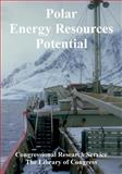 Polar Energy Resources Potential, Library of Congress Staff and Congressional Research Service, 141022418X