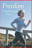 Freedom from Fibromyalgia Pain, Kathy Vens, 1449794181