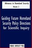 Guiding Future Homeland Security Policy Vol. 2 : Directions for Scientific Inquiry, Amass, Sandra F., 1557534187