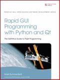 Rapid GUI Programming with Python and Qt : The Definitive Guide to Pyqt Programming, Summerfield, Mark, 0132354187