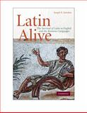Latin Alive : The Survival of Latin in English and Romance Languages, Solodow, Joseph, 0521734185