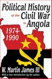 A Political History of the Civil War in Angola, 1974-1990, James, W. Martin, III, 0887384188