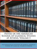 Papers of the American School of Classical Studies at Athens, , 1148884181