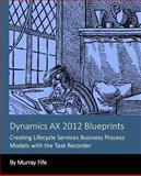 Dynamics AX 2012 Blueprints: Creating Lifecycle Services Business Process Models, Murray Fife, 1493784188