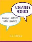 A Speaker's Resource : Listener-Centered Public Speaking, O'Brien, Liz, 0073534196