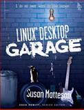 Linux Desktop Garage, Matteson, Susan, 0131494198