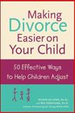 Making Divorce Easier on Your Child : 50 Effective Ways to Help Children Adjust, Long, Nicholas James and Forehand, Rex L., 0809294192
