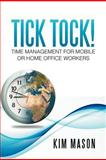 Tick Tock! Time Management for Mobile or Home Office Workers, Kim Mason, 1479744190
