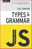 You Don't Know JS: Types and Grammar, Simpson, Kyle, 1491904194