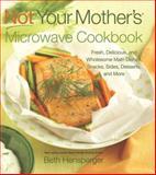 Not Your Mother's Microwave Cookbook, Beth Hensperger, 1558324194