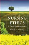 Nursing Ethics : A Virtue-Based Approach, Armstrong, Alan E., 023024419X