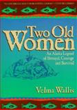 Two Old Women : An Alaska Legend of Betrayal, Wallis, Velma, 0785744193