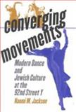 Converging Movements : Modern Dance and Jewish Culture at the 92nd Street Y, Jackson, Naomi M., 0819564192