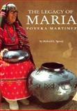 The Legacy of Maria Poveka Martinez, Richard L. Spivey and Maria Montoya Martinez, 0890134197