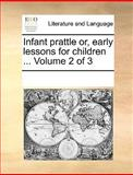 Infant Prattle or, Early Lessons for Children, See Notes Multiple Contributors, 1170204198