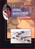 Animal Management in Disasters : Handbook for Emergency Responders and Animal Owner, Heath, Sebastian E., 1556644191