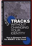 Cover Your Tracks Without Changing Your Identity, B. Wilson, 158160419X