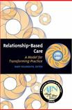 Relationship-Based Care : A Model for Transforming Practice, Koloroutis, Mary, 1886624194