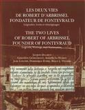 The Two Lives of Robert of Arbrissel, Founder of Fontevraud : Legends, Writings and Testimonies, Le Huerou, A. and Longere, J., 2503524192