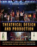 Theatrical Design and Production : An Introduction to Scenic Design and Construction, Lighting, Sound, Costume, and Makeup, Gillette, J. Michael, 0073514195