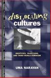 Dislocating Cultures : Identities, Traditions, and Third World Feminism, Narayan, Uma, 0415914191