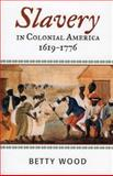 Slavery in Colonial America, 1619-1776, Betty Wood, 0742544192