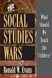 The Social Studies Wars : What Should We Teach the Children?, Evans, Ronald W. and Evans, Ronald, 0807744190