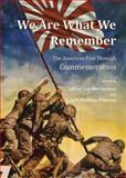 We Are What We Remember : The American Past Through Commemoration, Meriwether, Lee Jeffrey and D. Amore, Laura Mattoon, 1443844195