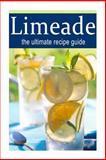 Limeade :the Ultimate Recipe Guide, Terri Smitheen and Encore Books, 1500404195
