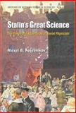 Stalin's Great Science : The Times and Adventures of Soviet Physicists, Kojevnikov, Alexei B., 1860944191