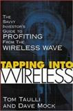 Tapping into Wireless : The Savvy Investor's Guide to Profiting from the Next Wave, Taulli, Tom and Mock, Dave, 0071384197